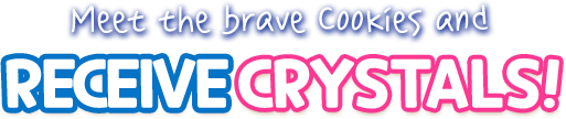 Meet the brave cookies and receive crystals!